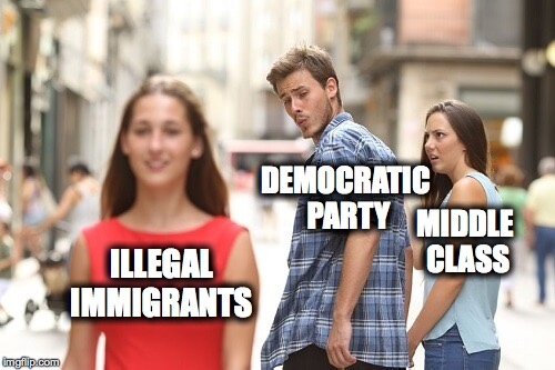 Distracted Boyfriend Meme | DEMOCRATIC PARTY MIDDLE CLASS ILLEGAL IMMIGRANTS | image tagged in jealous girlfriend | made w/ Imgflip meme maker