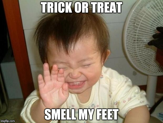 Happy Baby | TRICK OR TREAT SMELL MY FEET | image tagged in happy baby | made w/ Imgflip meme maker