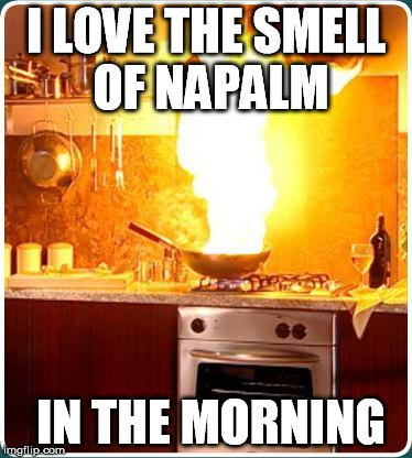 I LOVE THE SMELL OF NAPALM IN THE MORNING | made w/ Imgflip meme maker
