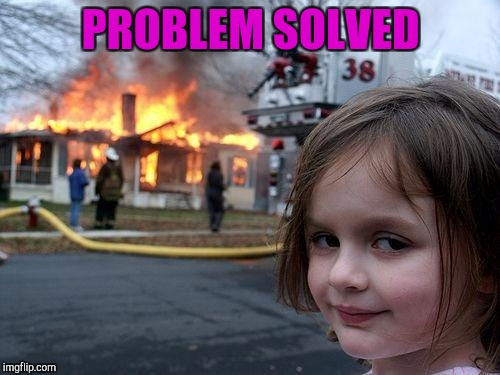 Disaster Girl Meme | PROBLEM SOLVED | image tagged in memes,disaster girl | made w/ Imgflip meme maker