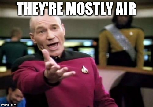Picard Wtf Meme | THEY'RE MOSTLY AIR | image tagged in memes,picard wtf | made w/ Imgflip meme maker