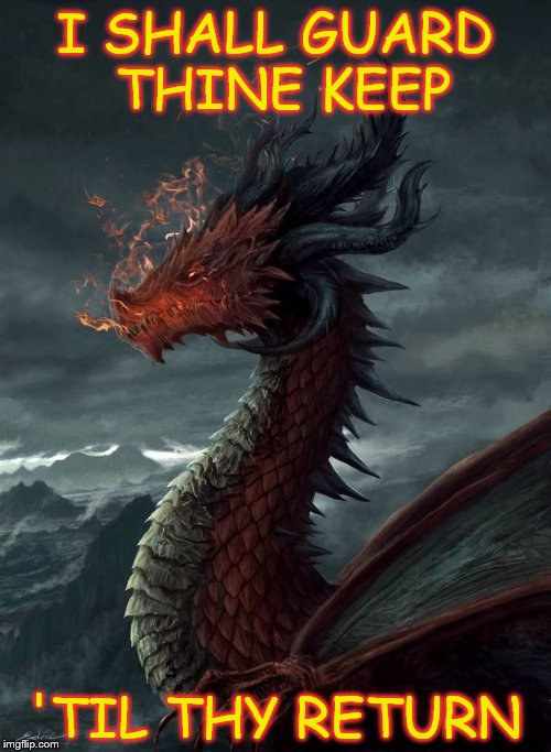 I SHALL GUARD THINE KEEP 'TIL THY RETURN | image tagged in a farewell to kings,red dragon | made w/ Imgflip meme maker