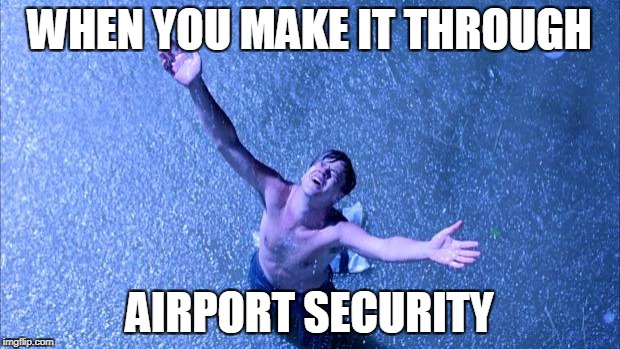 The TSA Redemption | WHEN YOU MAKE IT THROUGH AIRPORT SECURITY | image tagged in shawshank,tsa,airport,funny memes,security | made w/ Imgflip meme maker