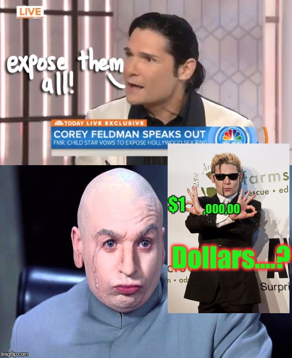So if you can't get the $10,000,000 - then what? | ,000,00 $1 Dollars....? | image tagged in corey feldman,dr evil,10 million dollars,michael jackson popcorn,indie auteur,the dark side | made w/ Imgflip meme maker