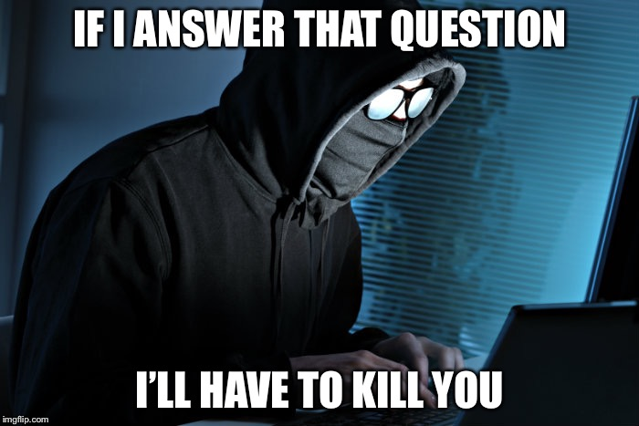 IF I ANSWER THAT QUESTION I'LL HAVE TO KILL YOU | made w/ Imgflip meme maker