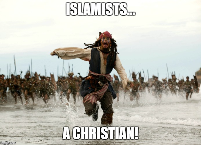 Got to go! | ISLAMISTS... A CHRISTIAN! | image tagged in christianity,radical islam,islamic terrorism,christian,christians | made w/ Imgflip meme maker