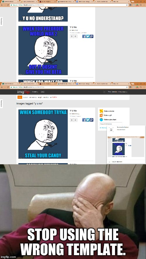 I'm getting tired of this when I go to the latest page.... | STOP USING THE WRONG TEMPLATE. | image tagged in y u no,memes,captain picard facepalm,wrong template | made w/ Imgflip meme maker