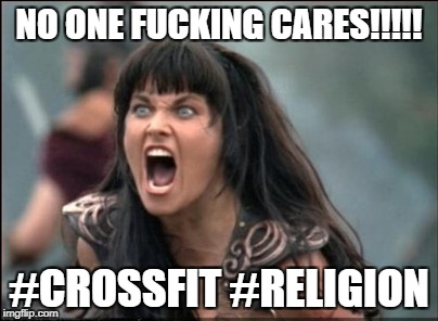 CrossFit the new religion? | NO ONE F**KING CARES!!!!! #CROSSFIT #RELIGION | image tagged in crossfit,religion,christianity | made w/ Imgflip meme maker