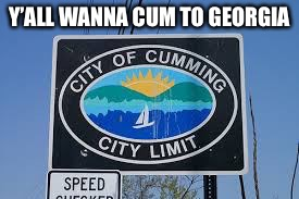 Y'ALL WANNA CUM TO GEORGIA | made w/ Imgflip meme maker