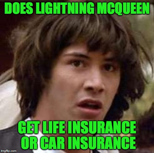 Conspiracy Keanu Meme | DOES LIGHTNING MCQUEEN GET LIFE INSURANCE OR CAR INSURANCE | image tagged in memes,conspiracy keanu,cars,funny,insurance | made w/ Imgflip meme maker