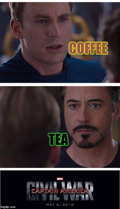 I love tea. I hate coffee. Go ahead and have a war with me :) |  COFFEE; TEA | image tagged in memes,marvel civil war 1,tea,coffee | made w/ Imgflip meme maker