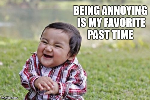 Evil Toddler Meme | BEING ANNOYING IS MY FAVORITE PAST TIME | image tagged in memes,evil toddler | made w/ Imgflip meme maker