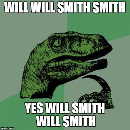 Philosoraptor Meme | WILL WILL SMITH SMITH YES WILL SMITH WILL SMITH | image tagged in memes,philosoraptor | made w/ Imgflip meme maker