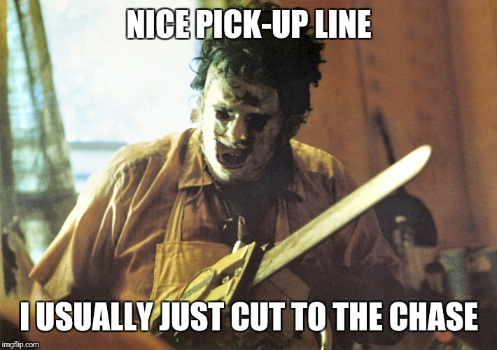 NICE PICK-UP LINE I USUALLY JUST CUT TO THE CHASE | made w/ Imgflip meme maker