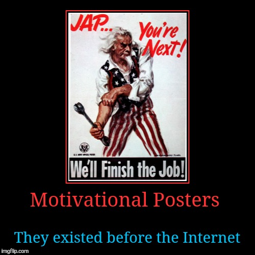 Motivational Posters | They existed before the Internet | image tagged in funny,demotivationals | made w/ Imgflip demotivational maker