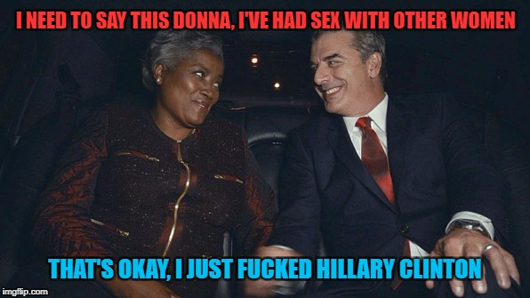 Donna Brazile's Last Laugh | I NEED TO SAY THIS DONNA, I'VE HAD SEX WITH OTHER WOMEN THAT'S OKAY, I JUST F**KED HILLARY CLINTON | image tagged in donna brazile,good wife,hillary clinton,book,memes,funny | made w/ Imgflip meme maker