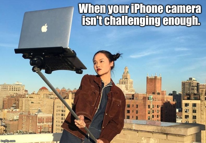 Selfie | When your iPhone camera isn't challenging enough. | image tagged in iphone | made w/ Imgflip meme maker