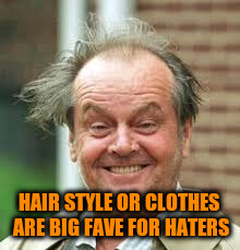 HAIR STYLE OR CLOTHES ARE BIG FAVE FOR HATERS | made w/ Imgflip meme maker