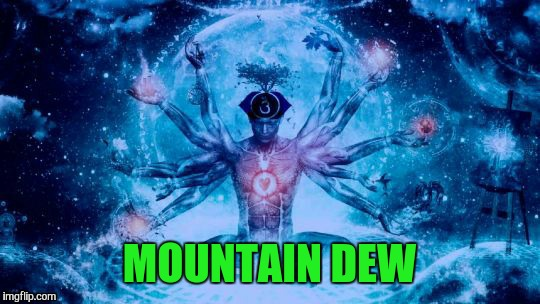 MOUNTAIN DEW | made w/ Imgflip meme maker