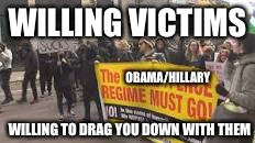 Willing Victims | WILLING VICTIMS WILLING TO DRAG YOU DOWN WITH THEM OBAMA/HILLARY | image tagged in losers,gay,shit,washington dc,swamp,diapers | made w/ Imgflip meme maker