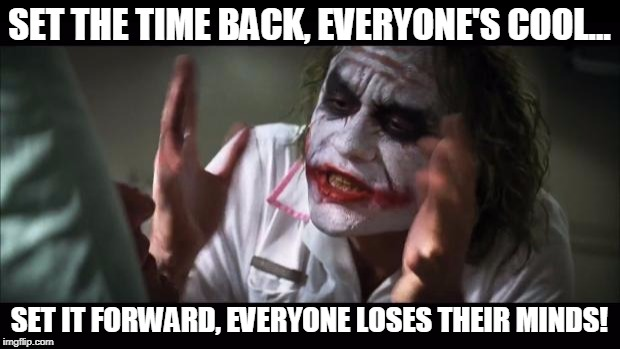 And everybody loses their minds Meme | SET THE TIME BACK, EVERYONE'S COOL... SET IT FORWARD, EVERYONE LOSES THEIR MINDS! | image tagged in memes,and everybody loses their minds | made w/ Imgflip meme maker