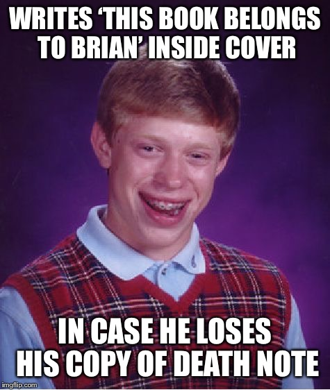 Brian gets a copy of Death Note | WRITES 'THIS BOOK BELONGS TO BRIAN' INSIDE COVER IN CASE HE LOSES HIS COPY OF DEATH NOTE | image tagged in bad luck brian,death note | made w/ Imgflip meme maker
