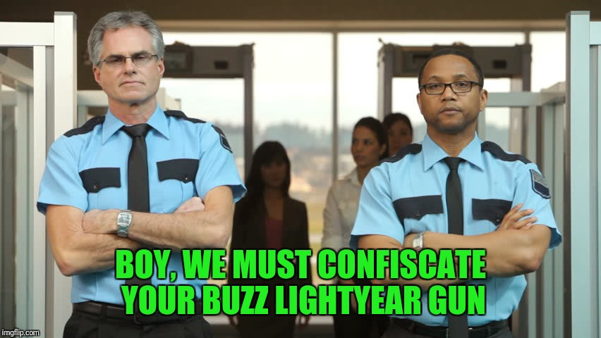 BOY, WE MUST CONFISCATE YOUR BUZZ LIGHTYEAR GUN | made w/ Imgflip meme maker