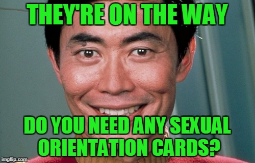 THEY'RE ON THE WAY DO YOU NEED ANY SEXUAL ORIENTATION CARDS? | made w/ Imgflip meme maker