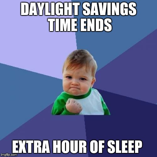 Success Kid Meme | DAYLIGHT SAVINGS TIME ENDS EXTRA HOUR OF SLEEP | image tagged in memes,success kid | made w/ Imgflip meme maker