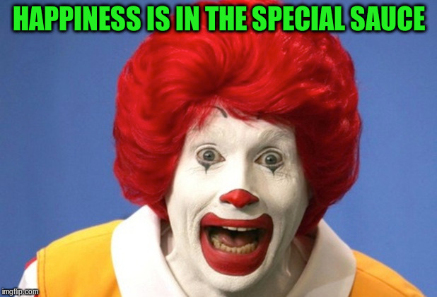 HAPPINESS IS IN THE SPECIAL SAUCE | made w/ Imgflip meme maker