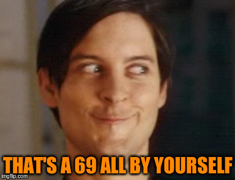 THAT'S A 69 ALL BY YOURSELF | made w/ Imgflip meme maker
