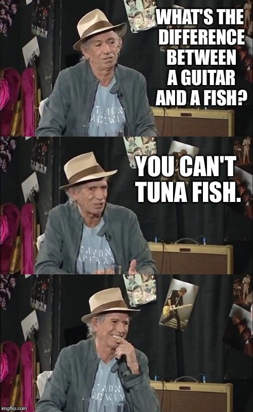 Bad Pun Keef Richards | WHAT'S THE DIFFERENCE BETWEEN A GUITAR AND A FISH? YOU CAN'T TUNA FISH. | image tagged in bad pun,keith richards,seafood,tuna,guitar | made w/ Imgflip meme maker