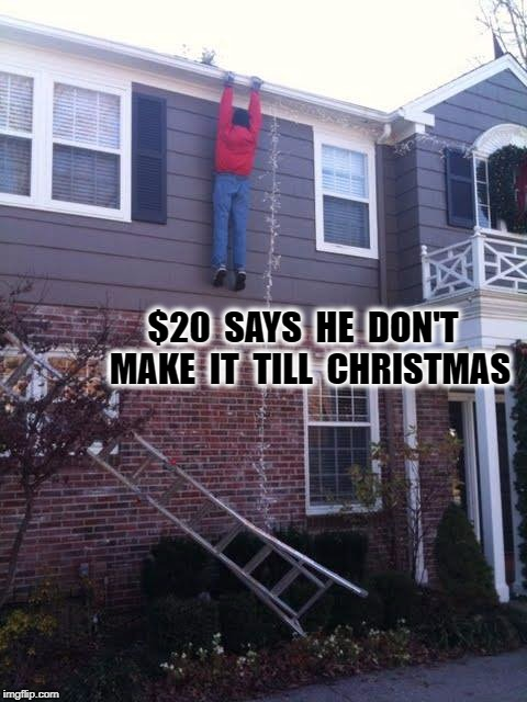 christmas display level savage | $20  SAYS  HE  DON'T  MAKE  IT  TILL  CHRISTMAS | image tagged in christmas display level savage | made w/ Imgflip meme maker