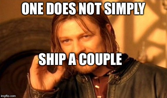 One Does Not Simply Meme | ONE DOES NOT SIMPLY SHIP A COUPLE | image tagged in memes,one does not simply | made w/ Imgflip meme maker