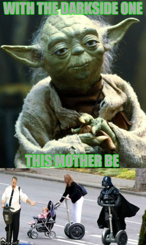 Let's segway into a lesson on poor parenting... | WITH THE DARKSIDE ONE THIS MOTHER BE | image tagged in segway,paul blart,darth vader,yoda,bad parenting | made w/ Imgflip meme maker