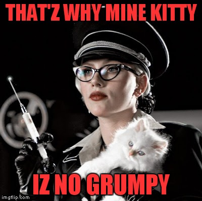 THAT'Z WHY MINE KITTY IZ NO GRUMPY | made w/ Imgflip meme maker