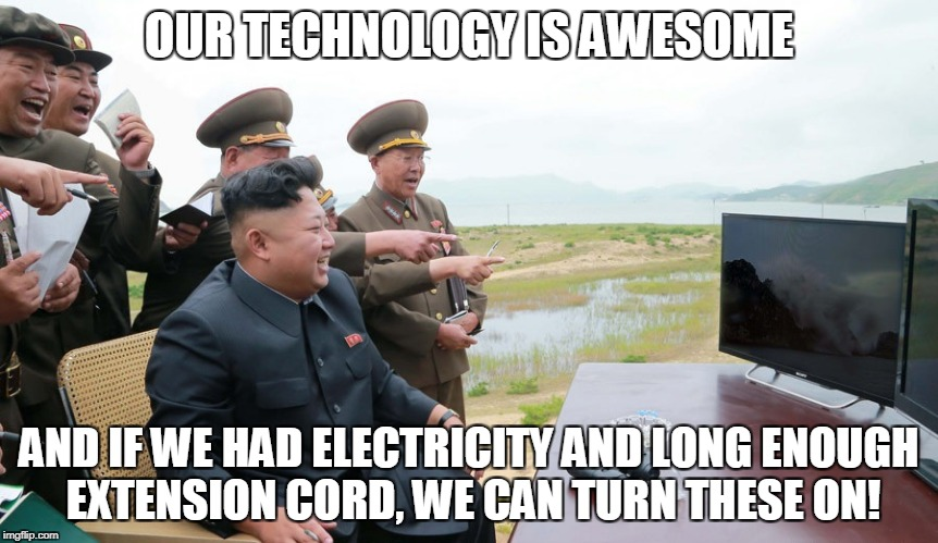 OUR TECHNOLOGY IS AWESOME AND IF WE HAD ELECTRICITY AND LONG ENOUGH EXTENSION CORD, WE CAN TURN THESE ON! | image tagged in kim jung un | made w/ Imgflip meme maker