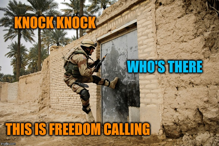 Military Week Nov 5-11th a Chad-, DashHopes, JBmemegeek & SpursFanFromAround event | KNOCK KNOCK WHO'S THERE THIS IS FREEDOM CALLING | image tagged in memes,funny,military,military week,knock knock,freedom calling | made w/ Imgflip meme maker