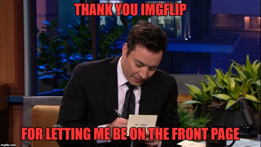 Jimmy Falon | THANK YOU IMGFLIP FOR LETTING ME BE ON THE FRONT PAGE | image tagged in jimmy falon | made w/ Imgflip meme maker
