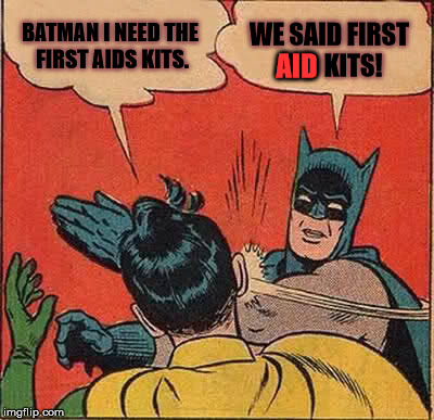 the first aids kit. | BATMAN I NEED THE FIRST AIDS KITS. WE SAID FIRST AID KITS! AID | image tagged in memes,batman slapping robin,aid,aids,first aid kits | made w/ Imgflip meme maker