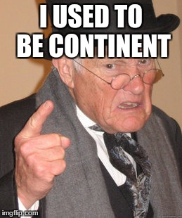 Back In My Day Meme | I USED TO BE CONTINENT | image tagged in memes,back in my day | made w/ Imgflip meme maker