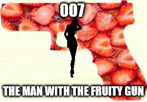 007 THE MAN WITH THE FRUITY GUN | made w/ Imgflip meme maker