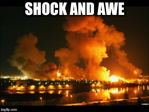 SHOCK AND AWE | made w/ Imgflip meme maker