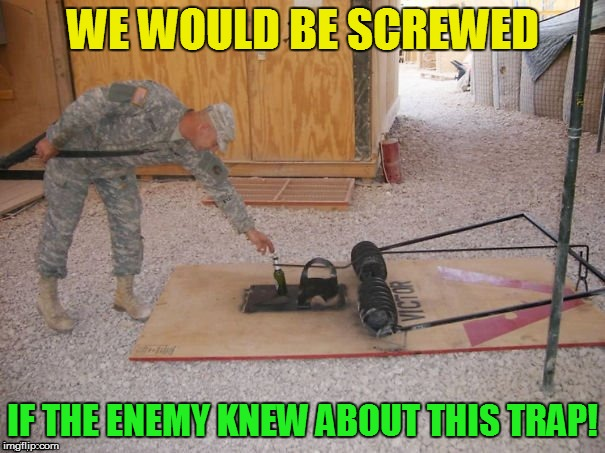 The losses would be massive  (Military Veterans week 5 Nov -11 Nov A chad-, Dashhopes, Spursfanfromaround, and JBMemegeek event) | WE WOULD BE SCREWED IF THE ENEMY KNEW ABOUT THIS TRAP! | image tagged in military week,memes,its a trap,military,beer | made w/ Imgflip meme maker