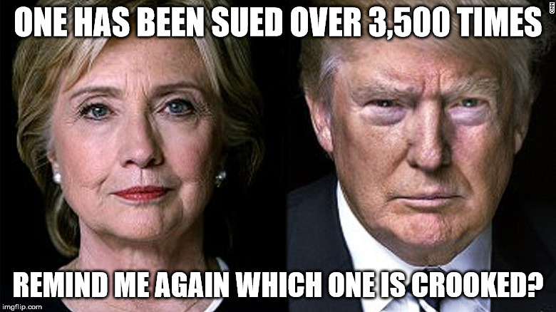 Hillary & Donald | ONE HAS BEEN SUED OVER 3,500 TIMES REMIND ME AGAIN WHICH ONE IS CROOKED? | image tagged in hillary  donald | made w/ Imgflip meme maker