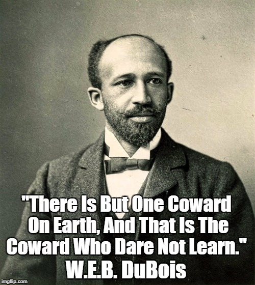 "W.E.B. DuBois: ""There Is But One Coward On Earth..."" 
