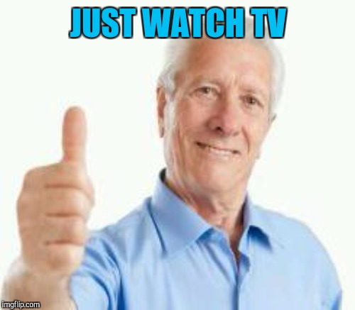 JUST WATCH TV | made w/ Imgflip meme maker