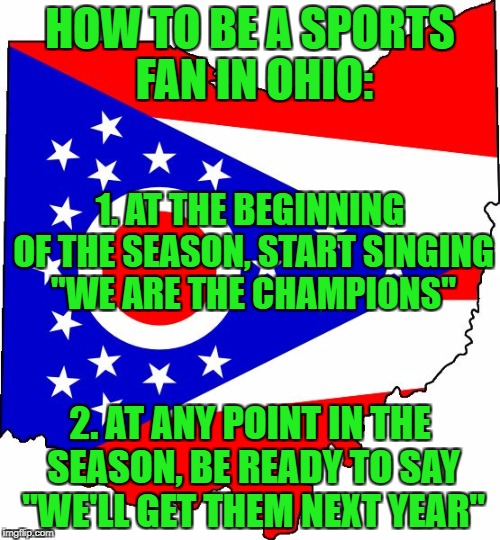 "Great season, Buckeyes...we'll get them next year! | HOW TO BE A SPORTS FAN IN OHIO: 2. AT ANY POINT IN THE SEASON, BE READY TO SAY ""WE'LL GET THEM NEXT YEAR"" 1. AT THE BEGINNING OF THE SEASON, 