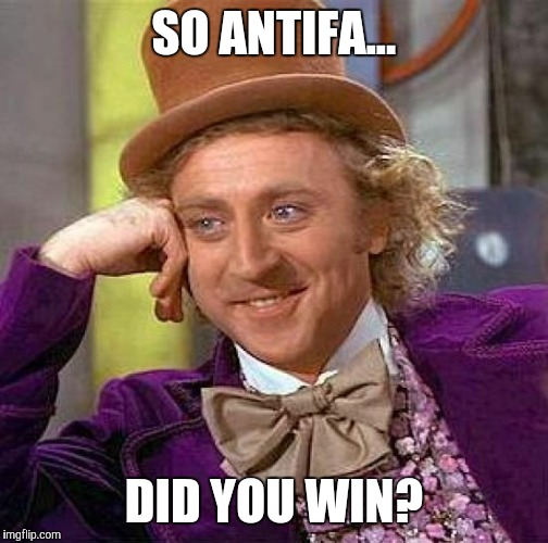 Creepy Condescending Wonka Meme | SO ANTIFA... DID YOU WIN? | image tagged in memes,creepy condescending wonka | made w/ Imgflip meme maker