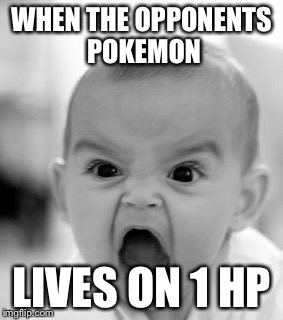 Angry Baby Meme | WHEN THE OPPONENTS POKEMON LIVES ON 1 HP | image tagged in memes,angry baby | made w/ Imgflip meme maker